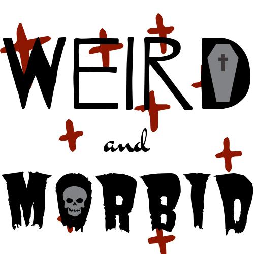 Weird and Morbid